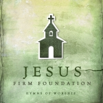 jesus-firm-foundation-hymns-of-worship