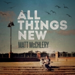 Matt McChelery All Things New