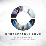 Jesus Culture Unstoppable Love