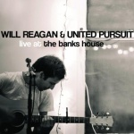 WILL REAGAN & UNITED PURSUIT Live at the Banks House