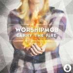worshipmob_carrythefire