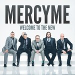 Mercy Me Welcome to the New