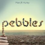 Matt Jr Hurley Pebbles